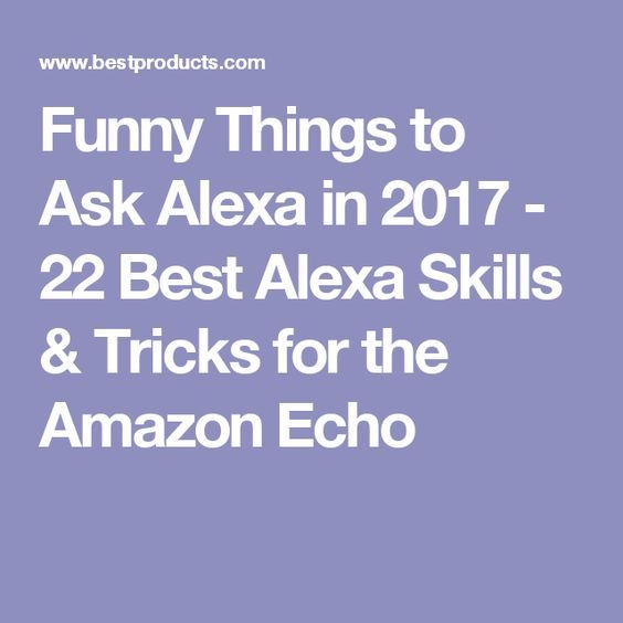 Hilarious Things You Can Make Alexa Do When You're Bored AF