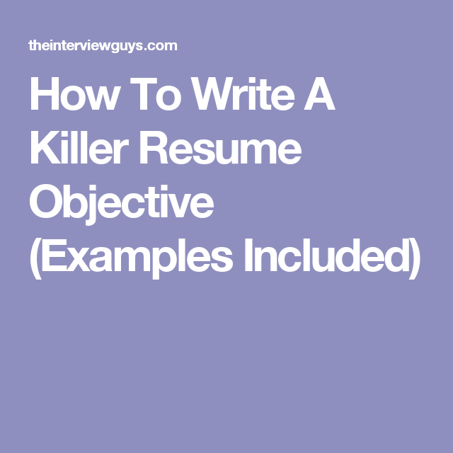 How To Write A Killer Resume Objective Examples Included Resume