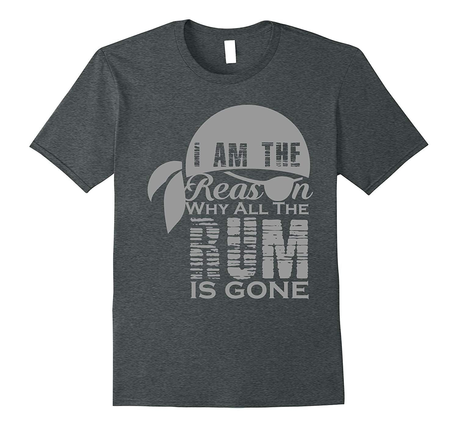 I Am The Reason Why All The Rum Is Gone Funny T-Shirt-TH