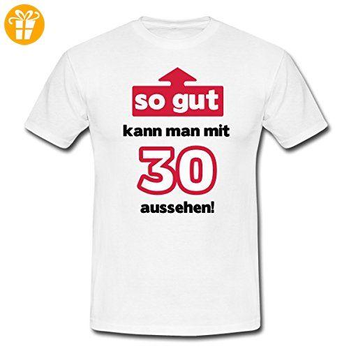 30. Geburtstag So Gut Aussehen Spruch Männer T Shirt Von Spreadshirt®, L