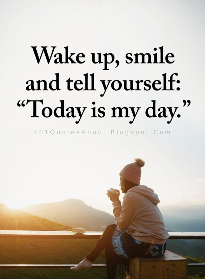 Wake Up Smile And Tell Yourself Today Is My Day Today Is My Day Quotes 101 Quotes Funny Day Quotes Yoga Day Quotes Wake Up Quotes