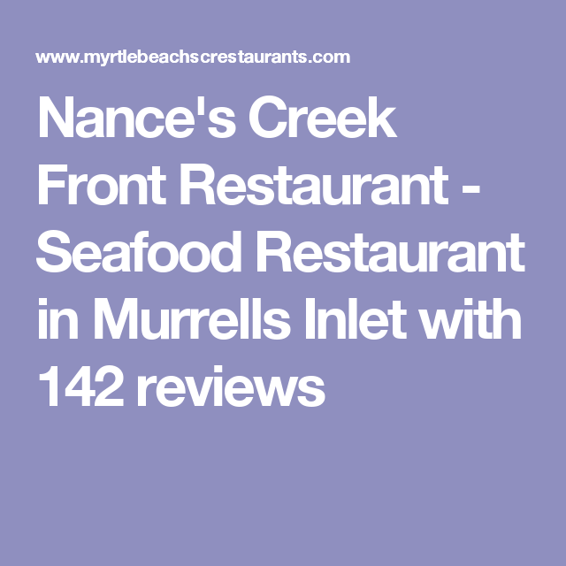 Nance S Creek Front Restaurant Seafood In Murrells Inlet With 142 Reviews