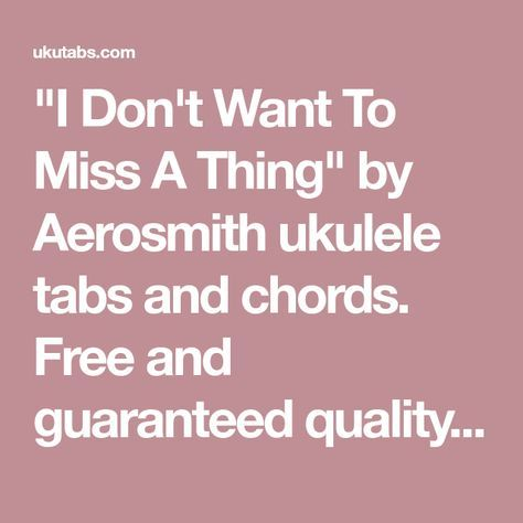 I Dont Want To Miss A Thing By Aerosmith Ukulele Tabs And Chords