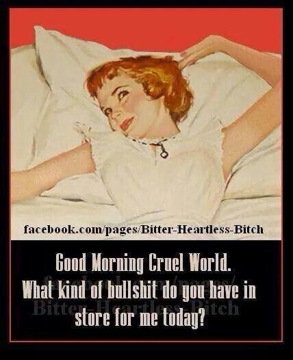 Good Morning Cruel World Morning Quotes Funny Funny Quotes Funny Good Morning Quotes