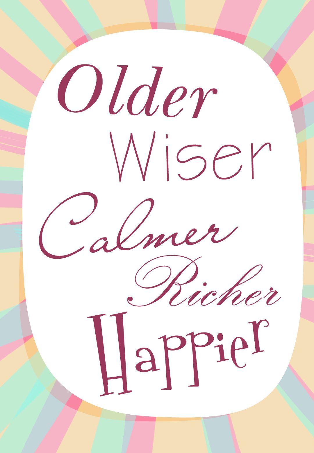 Free Printable Older Wiser Calmer Richer Happier Birthday Greeting Card