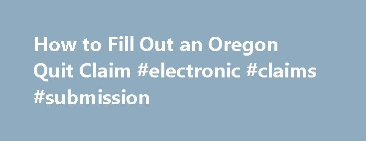 How To Fill Out An Oregon Quit Claim Electronic Claims