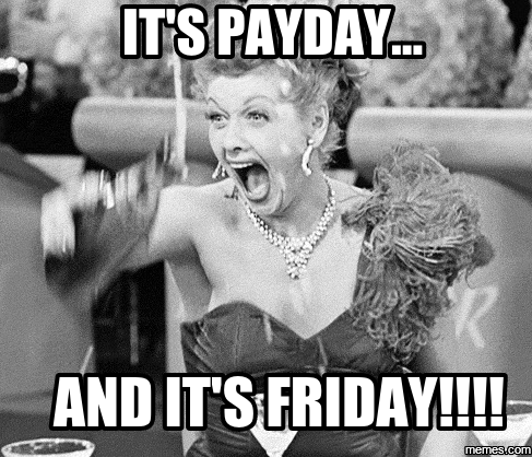 It's Payday... And It's Friday!!!! Weekend humor, Friday