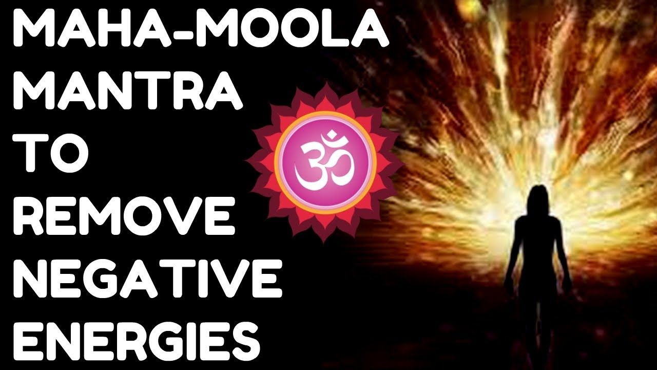MAHA-MOOLA MANTRA TO REMOVE NEGATIVE ENERGIES : VERY POWERFUL