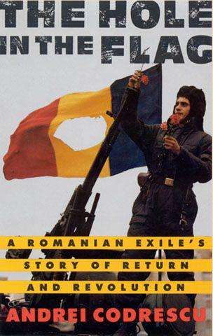 Hole In The Flag By Andrei Codrescu Romania People Romanian Revolution Revolution