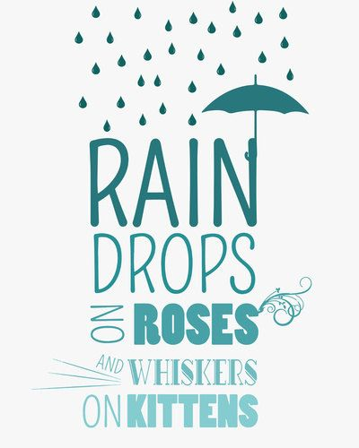 raindrops on roses and whiskers on kittens.. by