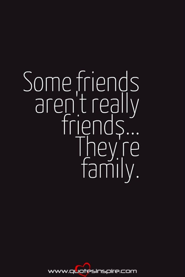 Some Friends Aren T Really Friends They Re Family Friends Quotes Friendship Quotes Quotes