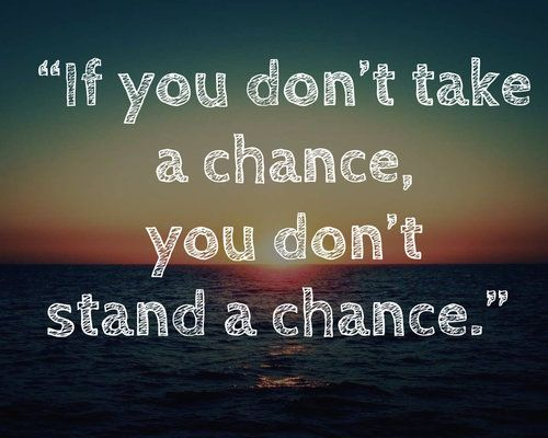 Inspiring Quotes Sayings Take A Chance Chance Quotes 10th Quotes Encouragement Quotes