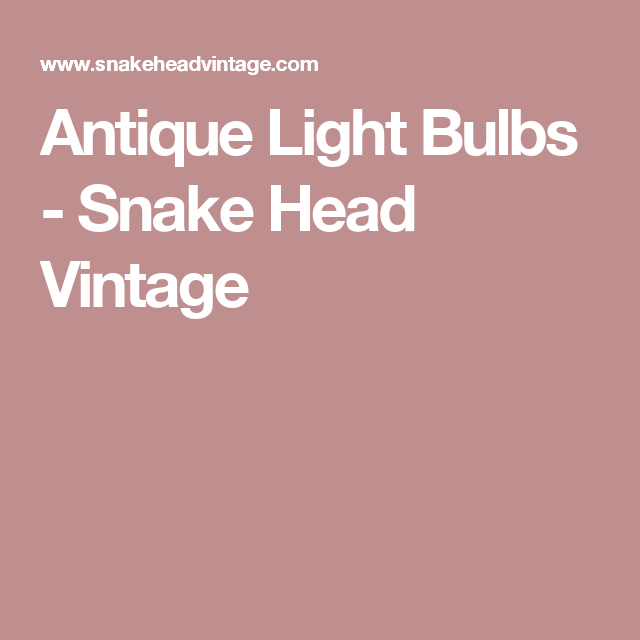Antique Light Bulbs - Snake Head Vintage