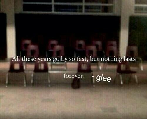 """Photo of #glee #quotes  """"but nothing lasts forever…""""   ♥"""