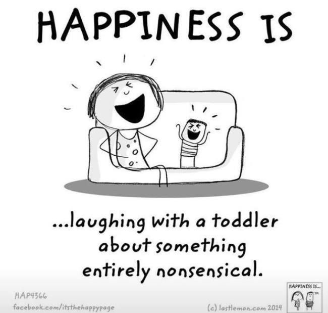 Quotes That Will Make You Feel Amazing Happiness is.laughing with a toddler about something entirely nonsensical.Happiness is.laughing with a toddler about something entirely nonsensical.