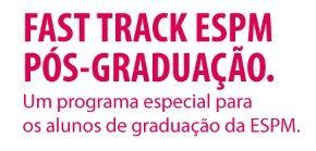 Saiba mais sobre o Fast Track ESPM.