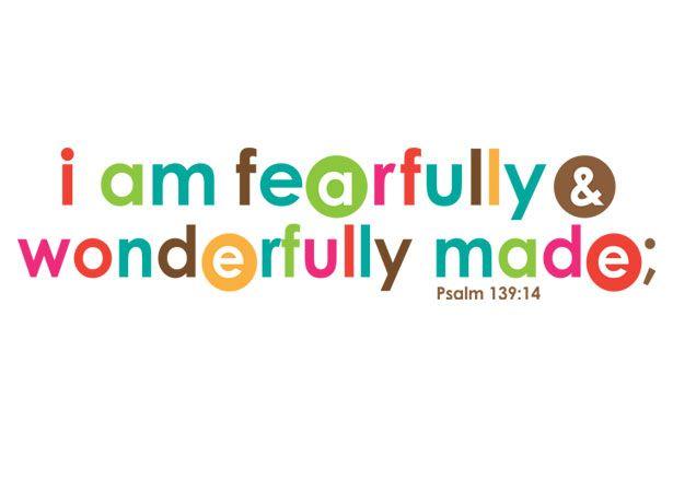 Fearfully & wonderfully made.