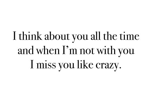 Miss You Like Crazy Baby True Quotes Be Yourself Quotes Sanity Quotes