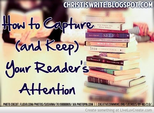 How to Capture (and Keep) Your Reader's Attention by Author Tessa Emily Hall #WritingTips #Blogging http://christiswrite.blogspot.com/2014/01/how-to-capture-and-keep-your-readers.html