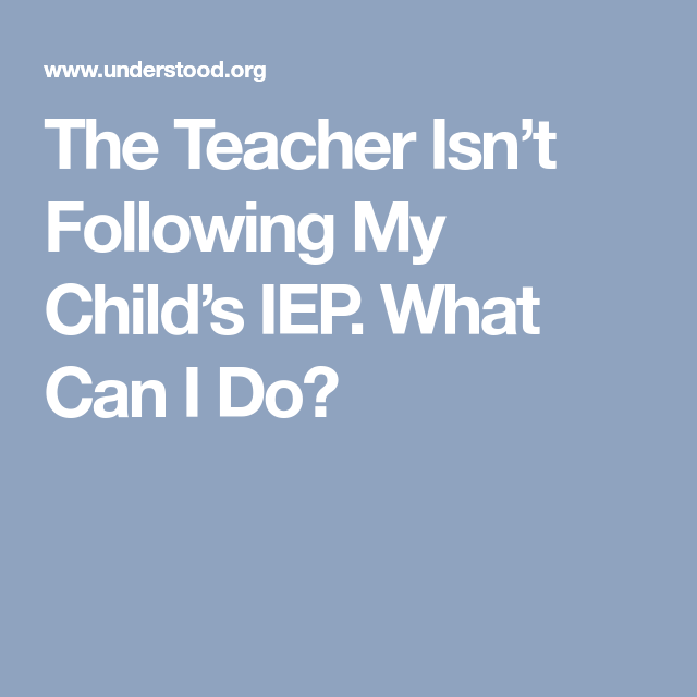 The Teacher Isnt Following My Childs >> The Teacher Isn T Following My Child S Iep What Can I Do Iep