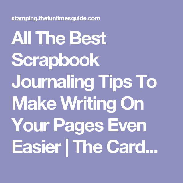 All The Best Scrapbook Journaling Tips To Make Writing On Your Pages Even Easier | The Cardmaking and Crafts Guide