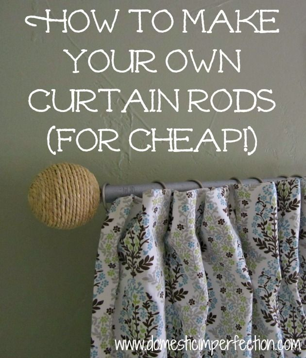 How To Make Your Own Curtain Rods On The Cheap