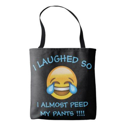 I Laughed So Hard Almost Peed My Pants Emoji Tote Zazzle Com Emoji Laugh Laughing So Hard