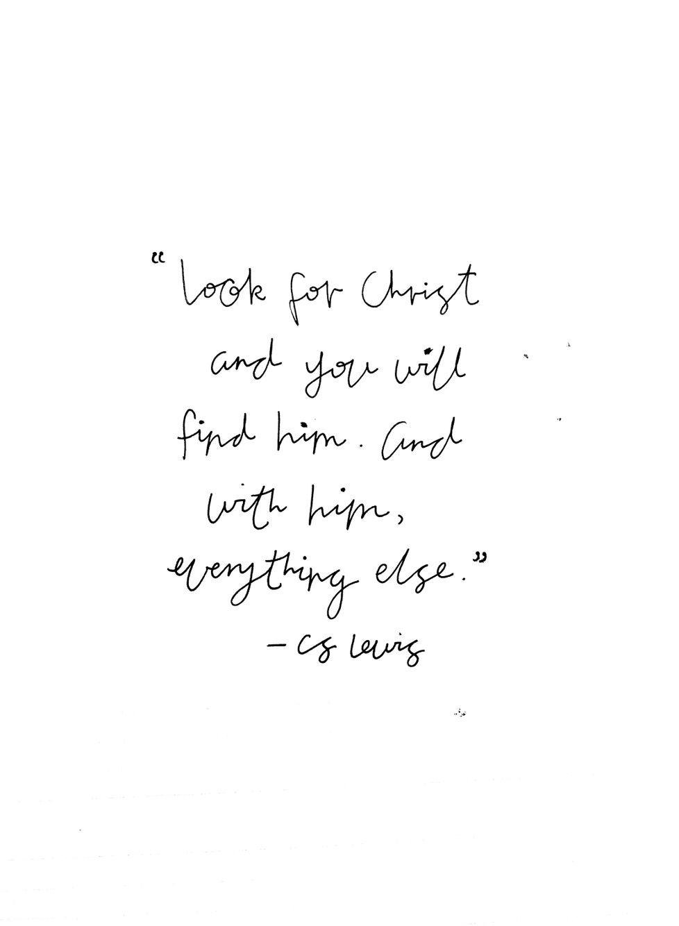 Look For Christ And You Will Find Him And With Him Everything Else