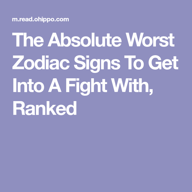 Horoscope absolute worst zodiac signs fight with ranked