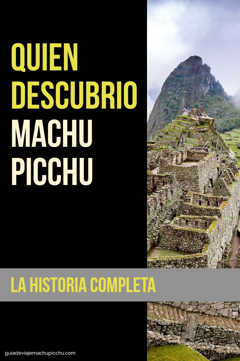 Quien Descubrió Machu Picchu Guiadeviajemachupicchu Viajar Machu Picchu Peru Machupicchu Cusco Aguascalientes Maras Perú Camino Del Inca Machu Picchu