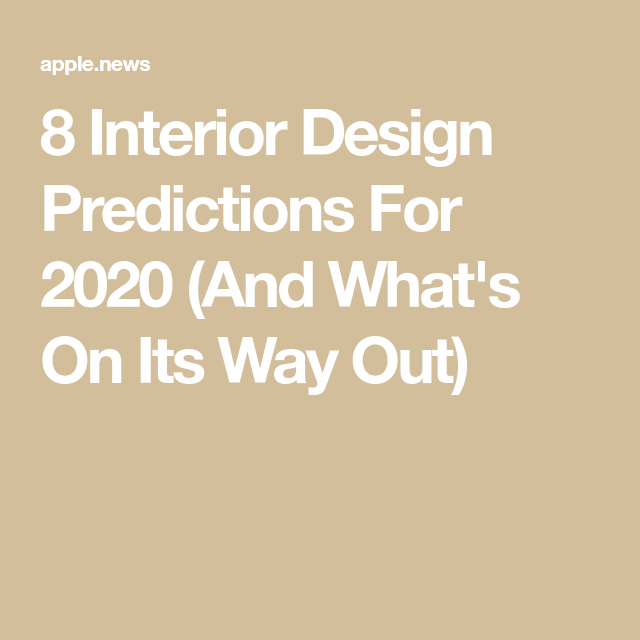 8 Interior Design Predictions For 2020 And What S On Its Way Out