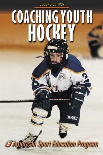 Coaching Youth Hockey 2nd Edition Coaching Libraryusergroup Com The Library Of Library User Group Youth Hockey Coaching Youth Sports Youth Sports