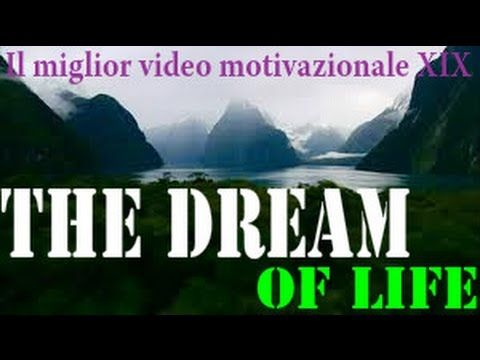 The Dream of Life - IL MIGLIOR VIDEO MOTIVAZIONALE XIX Sub(Italiano)