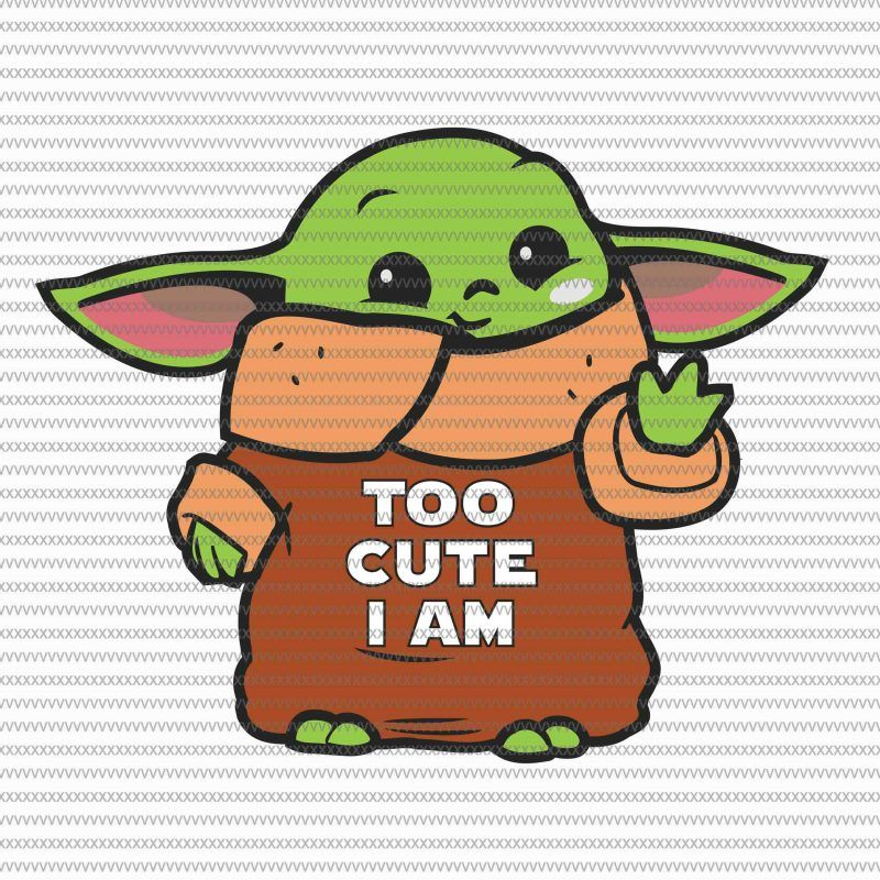 Too Cute I Am Svg The Mandalorian The Child Svg Baby Yoda