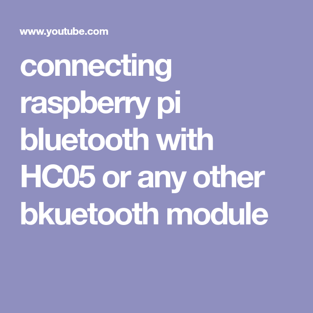 connecting raspberry pi bluetooth with HC05 or any other