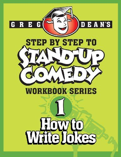 Step By Step To Stand Up Comedy Workbook Series Workbook 1 How To Write Jokes Greg Dean 9780989735100 Comedy Writing Stand Up Comedy Stand Up Comedy Tips