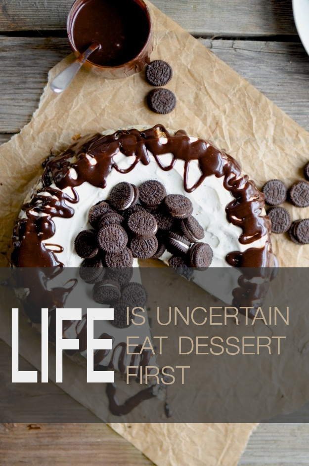 Life in uncertain, eat dessert first. #foodquotes