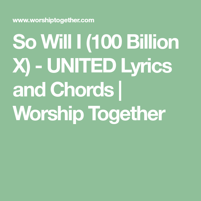 So Will I 100 Billion X United Lyrics And Chords Worship