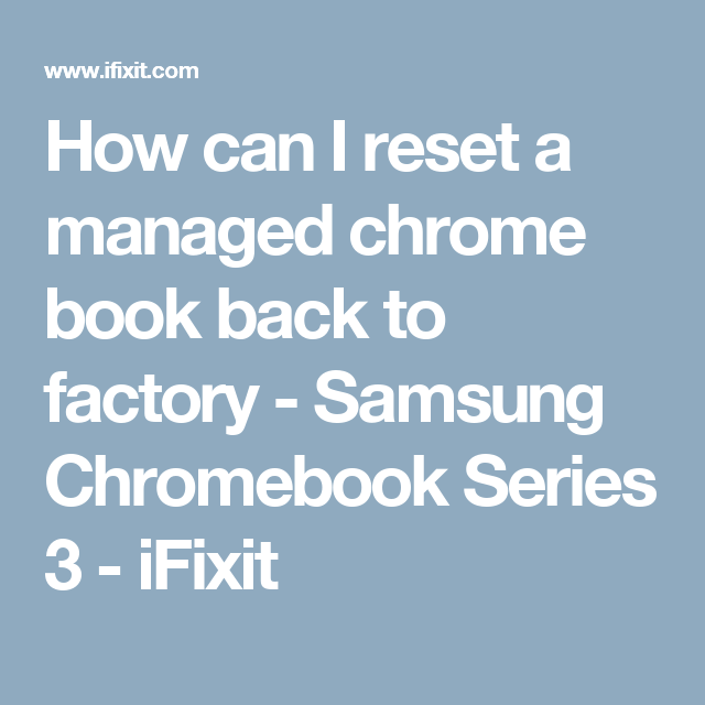 How can I reset a managed chrome book back to factory