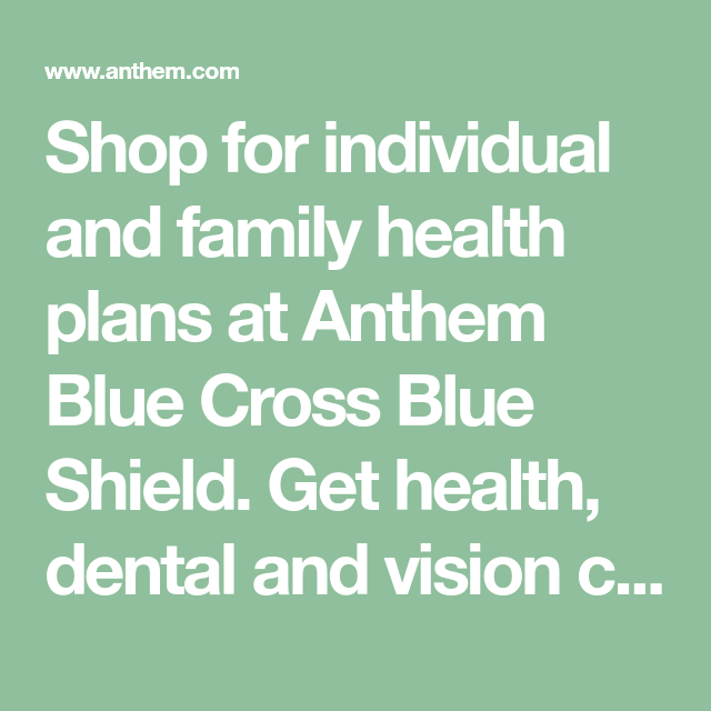 Shop for individual and family health plans at Anthem Blue ...