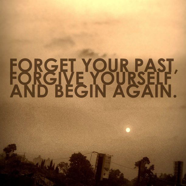 note for today: forget your past, forgive yourself and begin again.