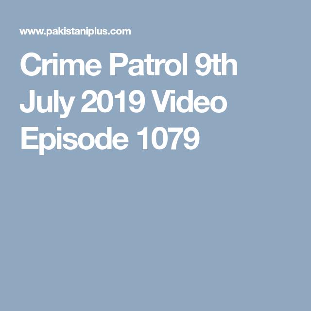 Crime Patrol 9th July 2019 Video Episode 1079 | Drama