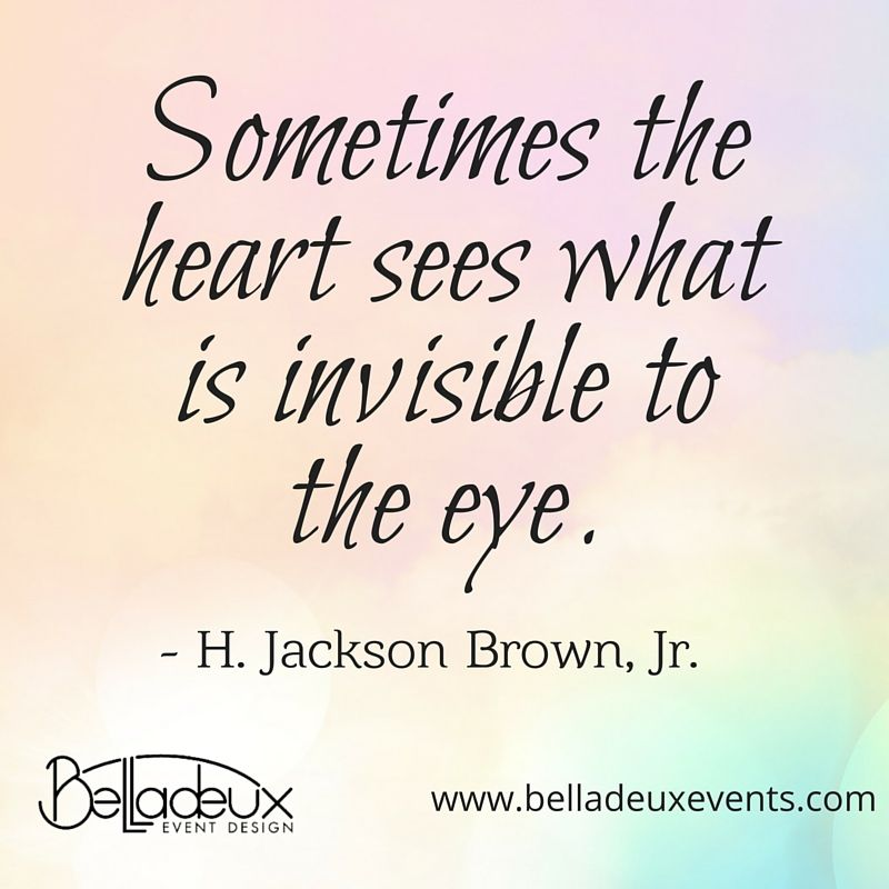 Sometimes The Heart Sees What Is Invisible To The Eye H Jackson