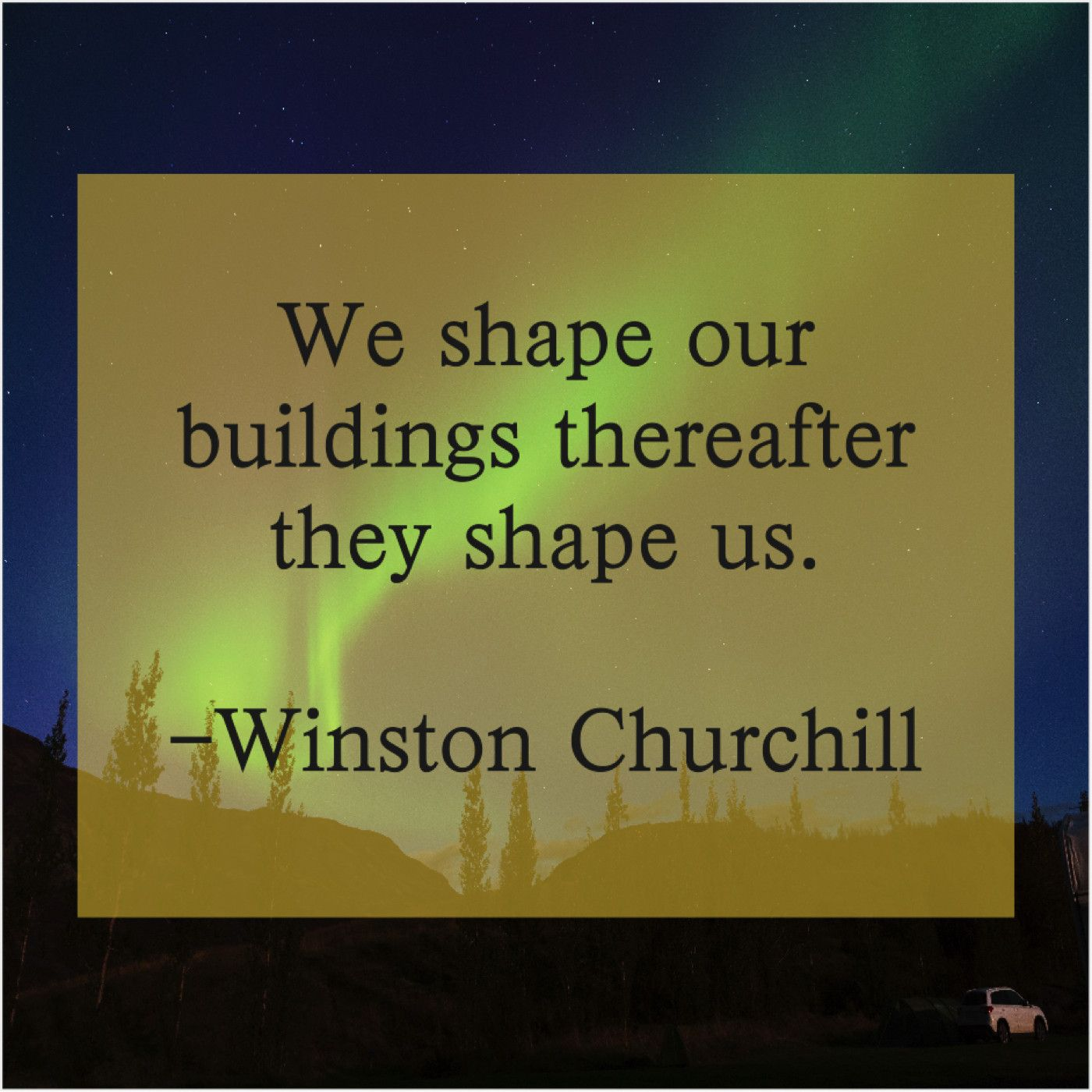 Winston Churchill We Shape Our Buildings Thereafter Daily