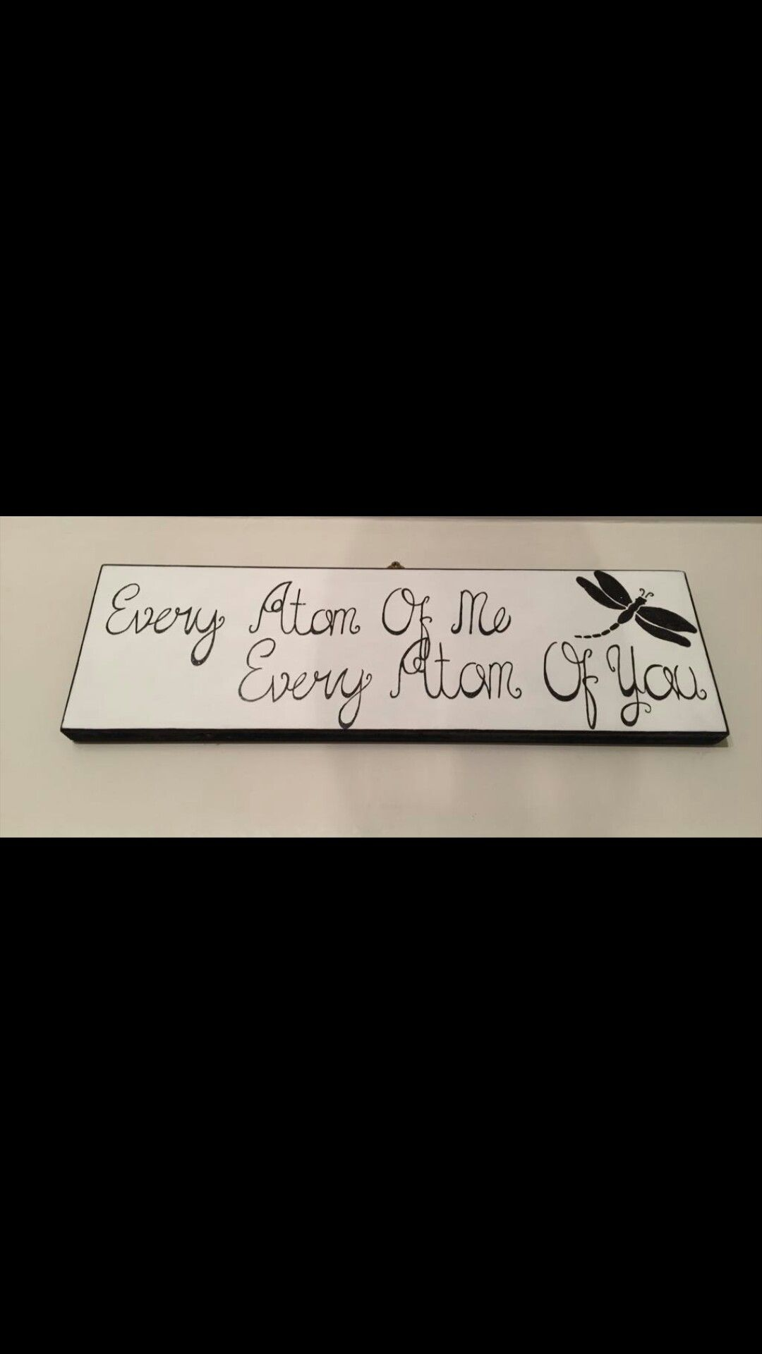 Homemade house sign 'Every atom of me every atom of you' dragonfly