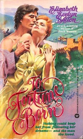 To Fortune Born by Elizabeth Evelyn Allen.  Published by Warner Books in New York, 1988.
