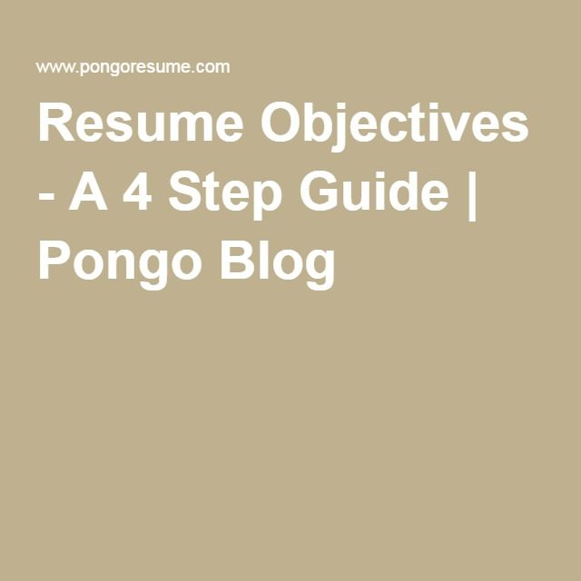 Step By Step Resume Resume Objectives  A 4 Step Guide  Pongo Blog  Jobs  Pinterest .