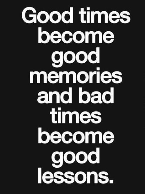 Good Times Become Good Memories And Bad Times Become Good Lessons Words Quotes Inspirational Words Life Quotes