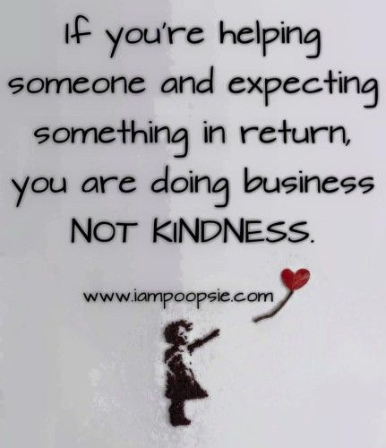If You Re Helping Someone And Expecting Something In Return You