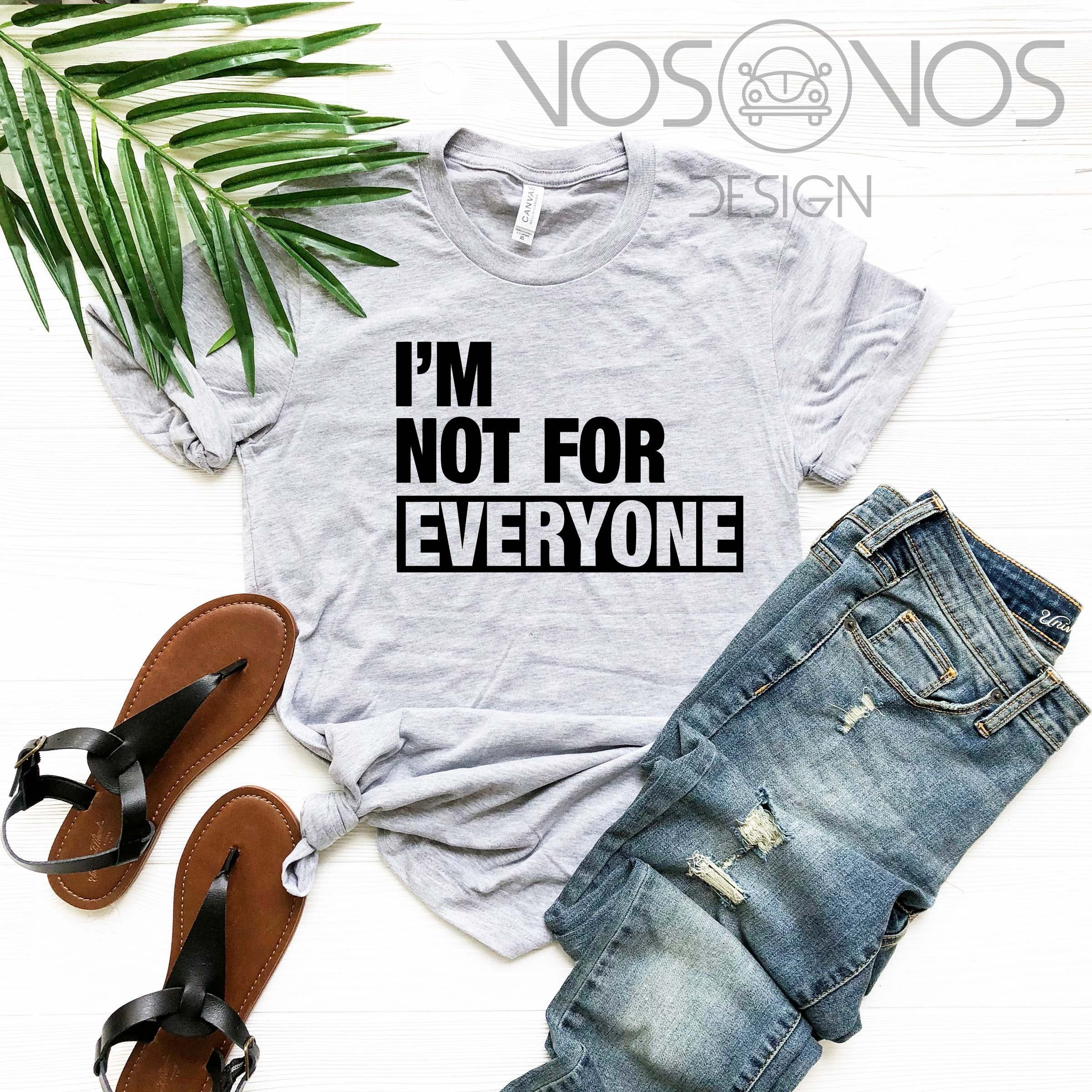 I'm not For Everyone Shirt \ Funny Shirt \ Funny Women Shirt \ Funny Men Shirt \ Sarcastic Shirt \ Not For Everyone